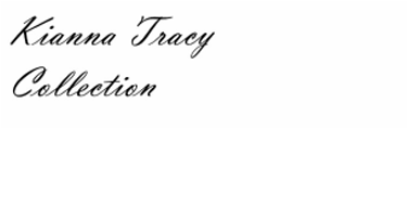 KIANNA TRACY COLLECTION by Kianna Tracy